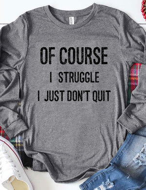 Of Course I Struggle I Just Don't Quit Tee