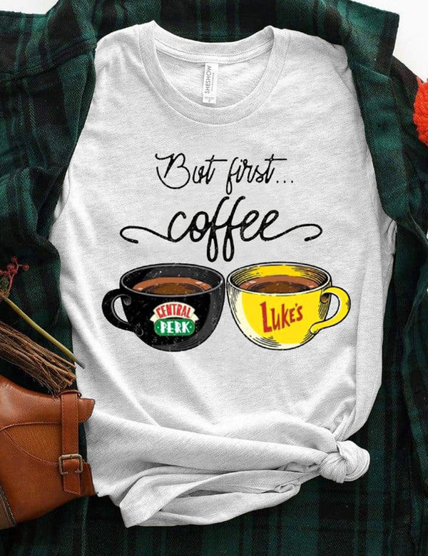 But First Coffee Central Perk And Luke's Tee