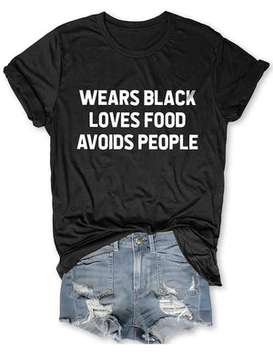 Wears Black Loves Food Avoids People Tee