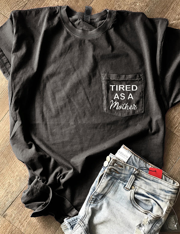 Tired As A Mother Pocket Tee