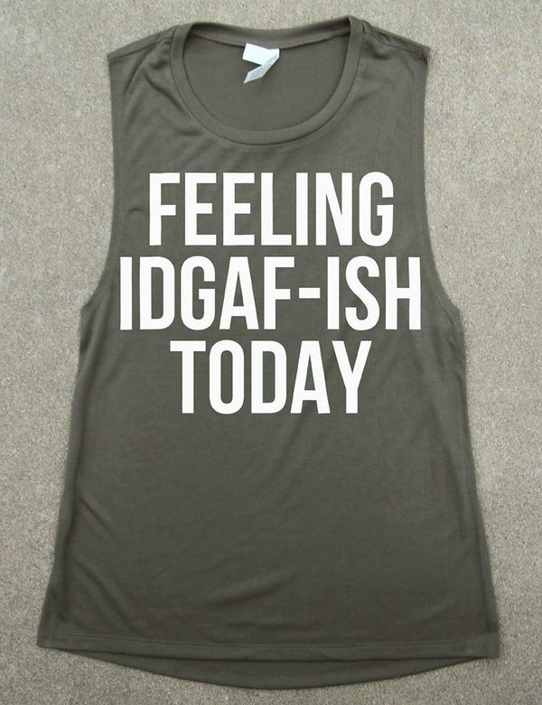 Feeling IDGAF-ISH Today Tank Top