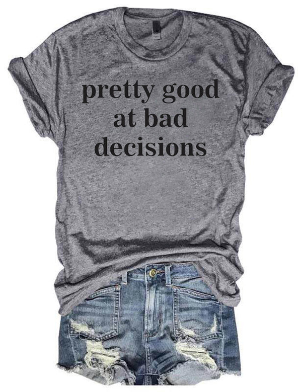 Pretty Good At Bad Decisions Tee