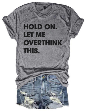 Hold On Let Me Overthink This Tee
