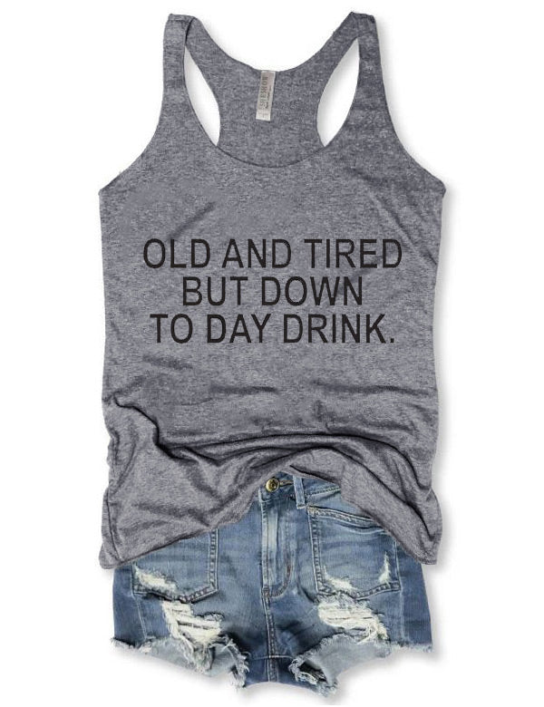 Old And Tired But Down To Day Drink Tank Top