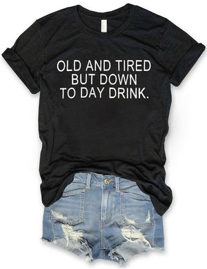 Old And Tired But Down To Day Drink Tee In Black