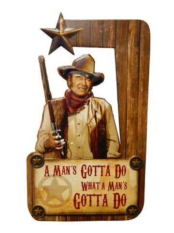 John Wayne Man's Gotta Do Sign