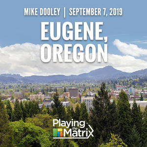 Playing the Matrix Workshop - Eugene, Oregon - September 7, 2019