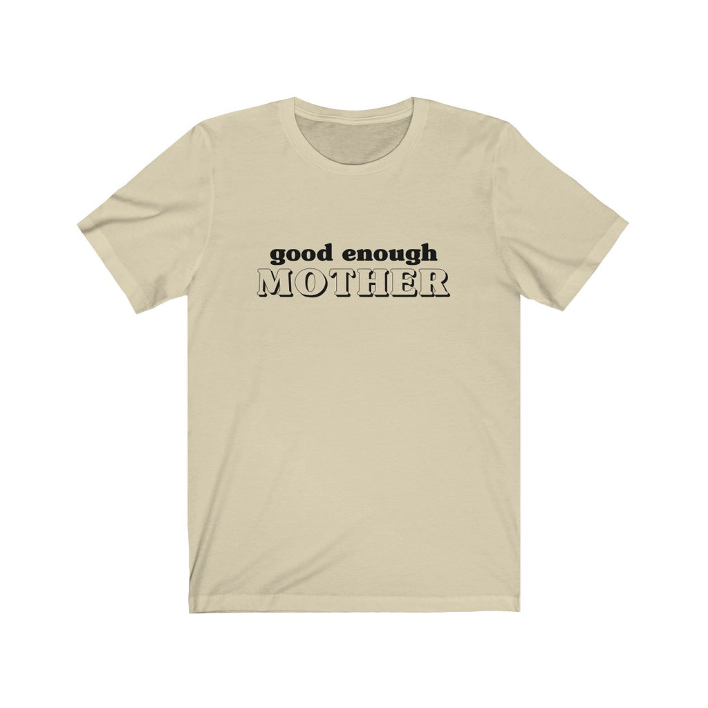 """Good Enough Mother"" Tee"