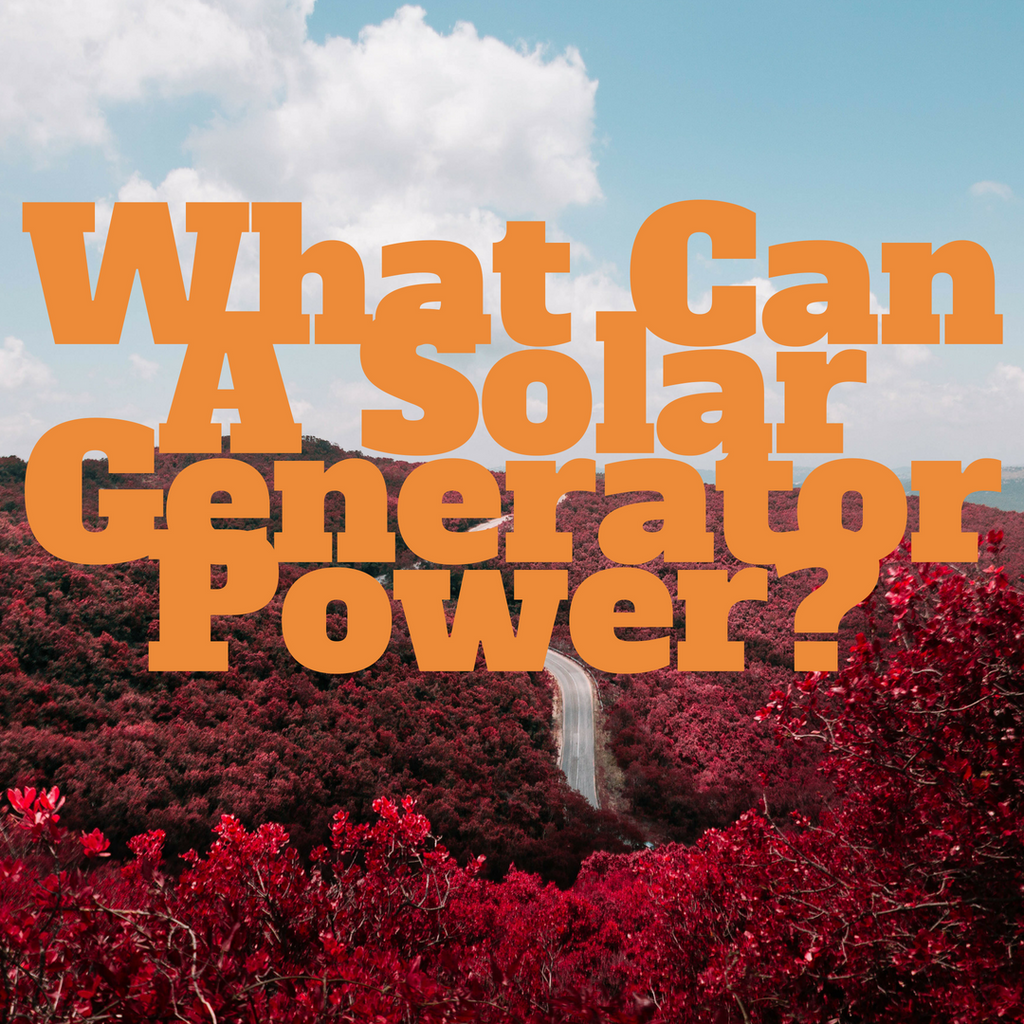 What Can A Solar Generator Power?