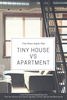 Tiny House vs Apartment
