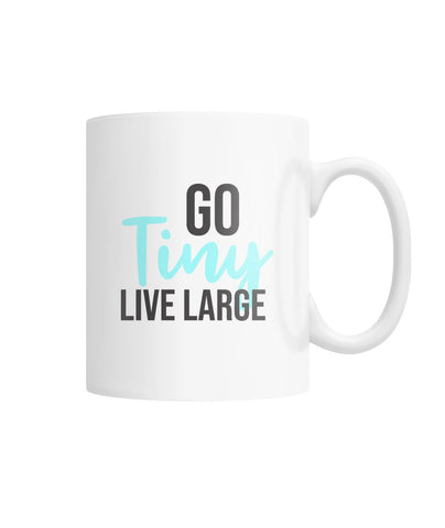 Go Tiny Live Large Mug White Coffee Mug - TinyHouseSupplyShop.com