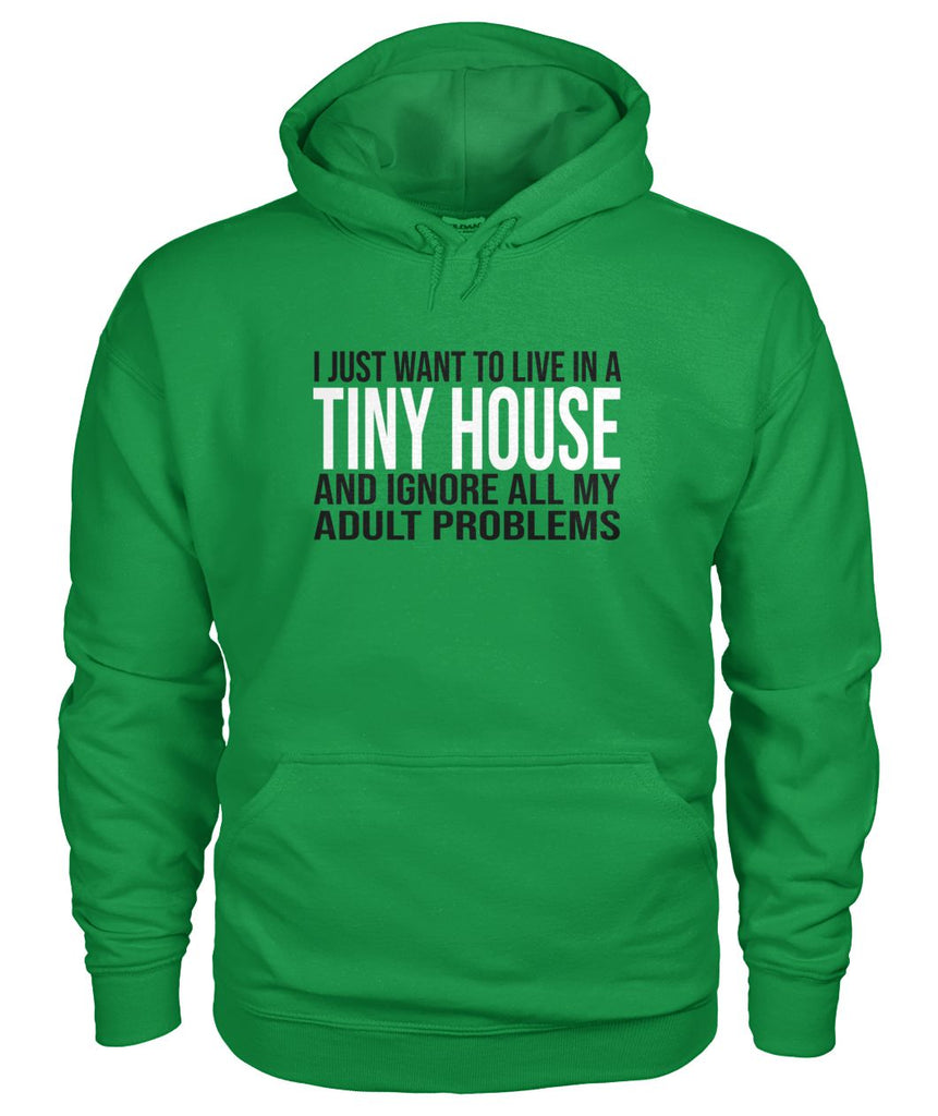 I Just Want To Live In A Tiny House Hoodie - TinyHouseSupplyShop.com
