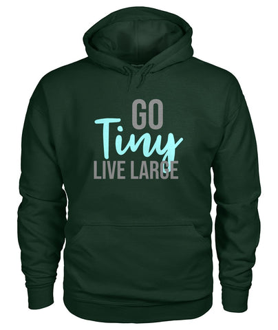 Image of Go Tiny Live Large Hoodie - TinyHouseSupplyShop.com