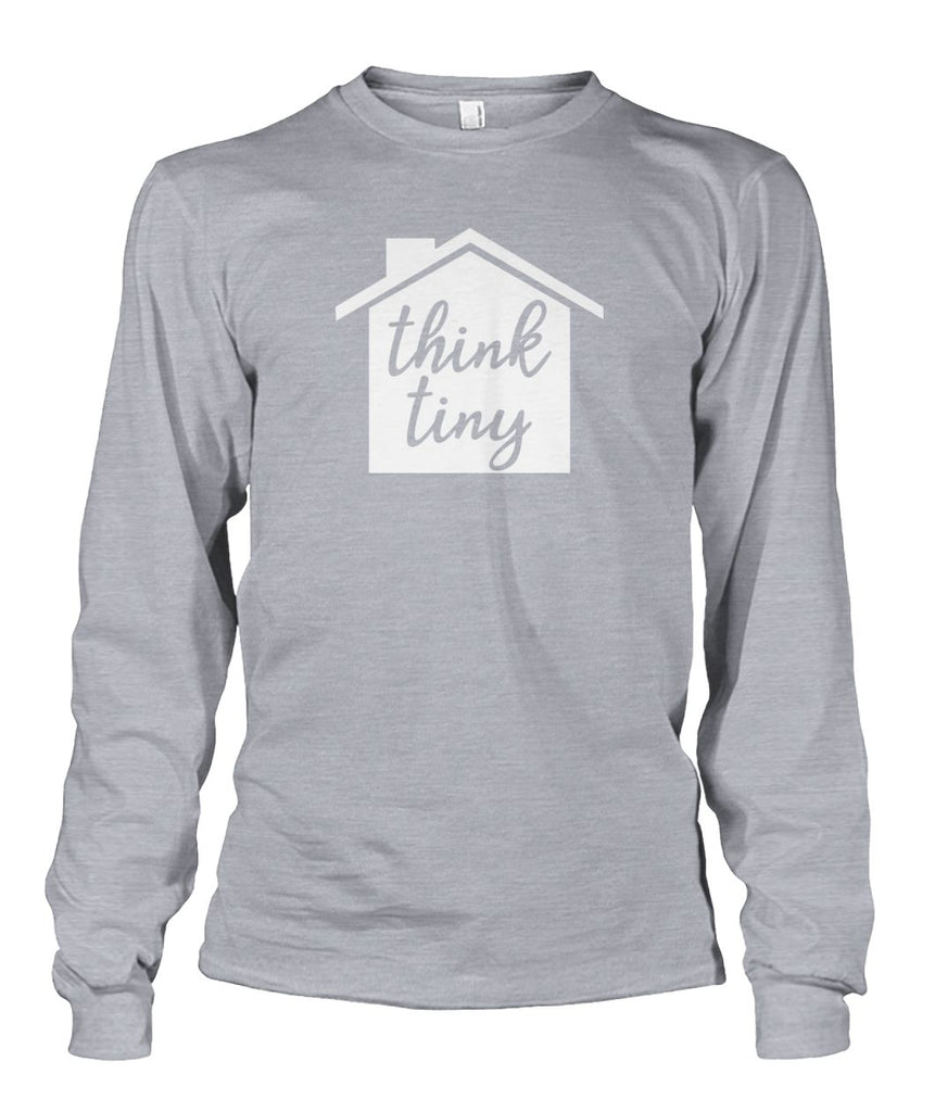 Think Tiny Long Sleeve - TinyHouseSupplyShop.com