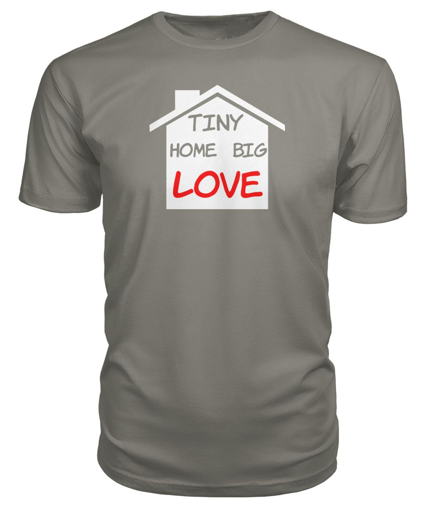Tiny Home Big Love Premium Tee - TinyHouseSupplyShop.com