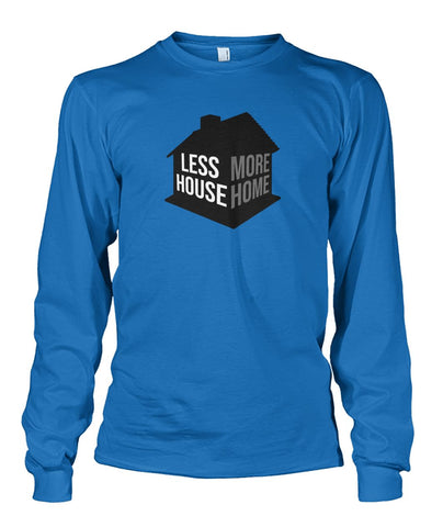 Image of Less House More Home Long Sleeve - TinyHouseSupplyShop.com