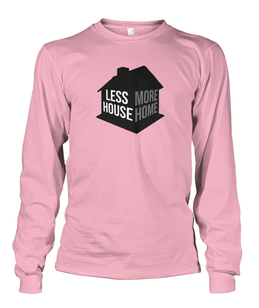 Less House More Home Long Sleeve - TinyHouseSupplyShop.com