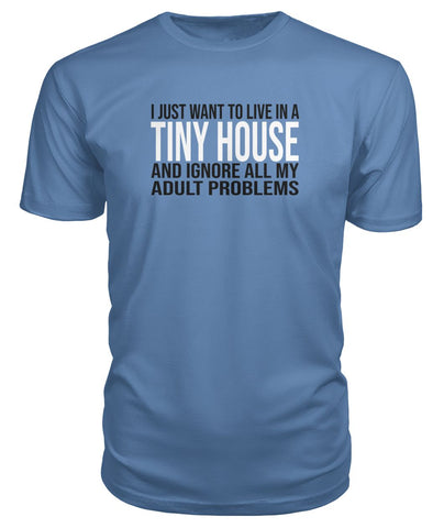 I Just Want To Live In A Tiny House Premium Tee - TinyHouseSupplyShop.com