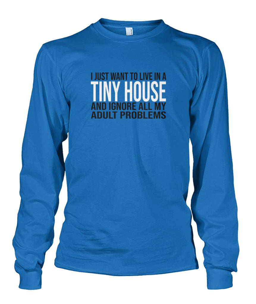 I Just Want To Live In A Tiny House Long Sleeve - TinyHouseSupplyShop.com