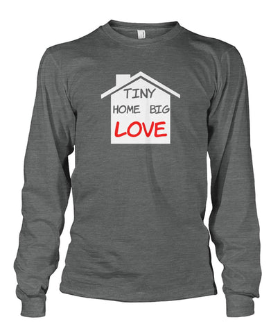 Tiny Home Big Love Long Sleeve - TinyHouseSupplyShop.com