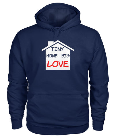 Tiny Home Big Love Hoodie - TinyHouseSupplyShop.com