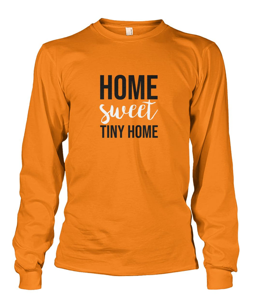 Home Sweet Tiny Home Long Sleeve - TinyHouseSupplyShop.com