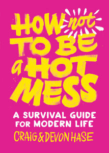How Not to be a HOT MESS!