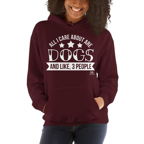 All I Care About Are Dogs And Like 3 People Hoodie - Maroon / S - Doggsociety