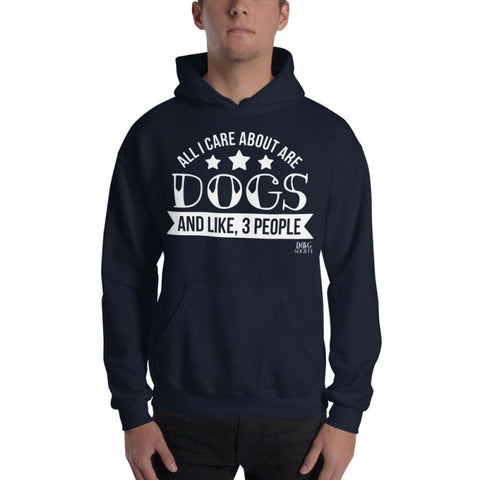 All I Care About Are Dogs And Like 3 People Hoodie - Navy / S - Doggsociety