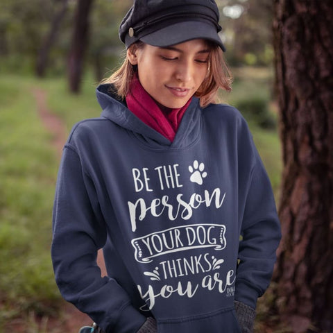 Be The Person Your Dog Thinks You Are Hoodie - Doggsociety