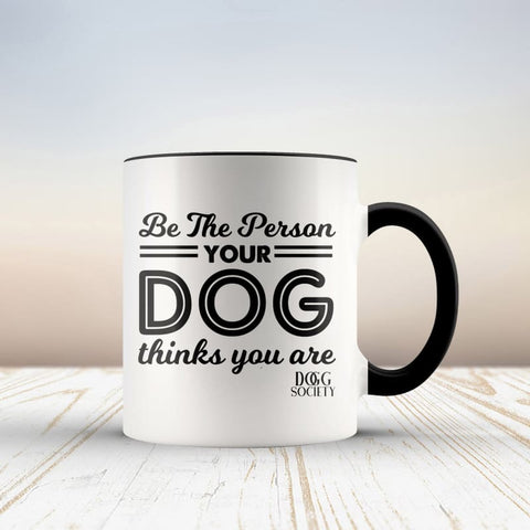 Be The Person Your Dog Thinks You Are Mug - Doggsociety