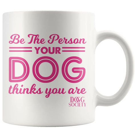 Image of Be The Person Your Dog Thinks You Are Mug - Doggsociety