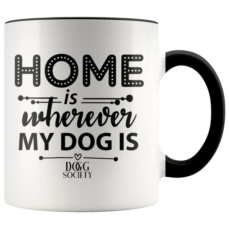 Home Is Wherever My Dog Is Mug - Doggsociety