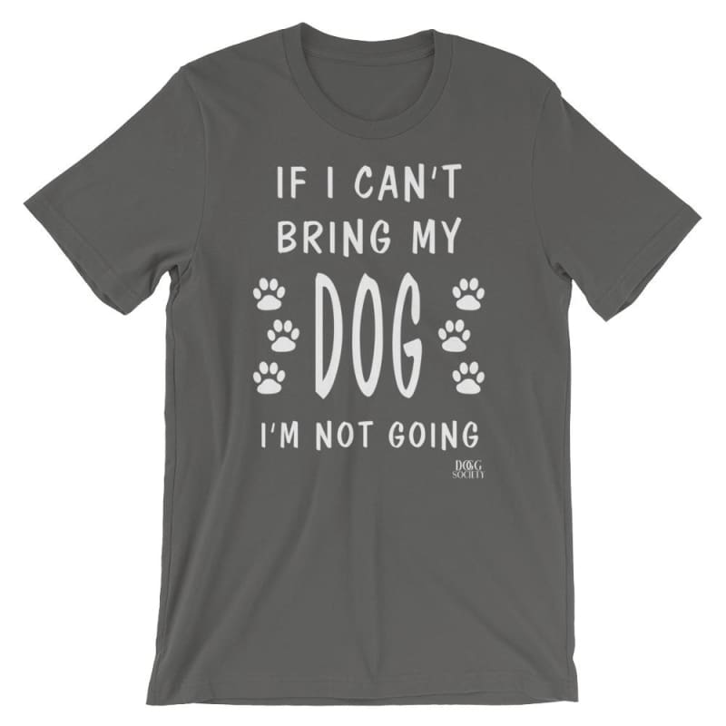 If I Can't Bring My Dog T-Shirt - Doggsociety