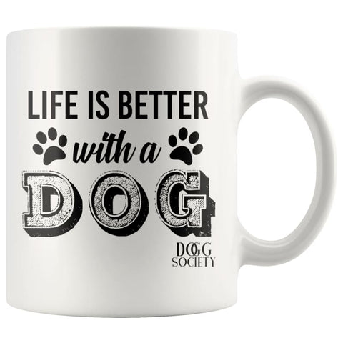 Life Is Better With A Dog Mug - Doggsociety