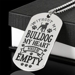 Without My Bulldog Engraved  Stainless Steel Dog Tag Necklace - Doggsociety