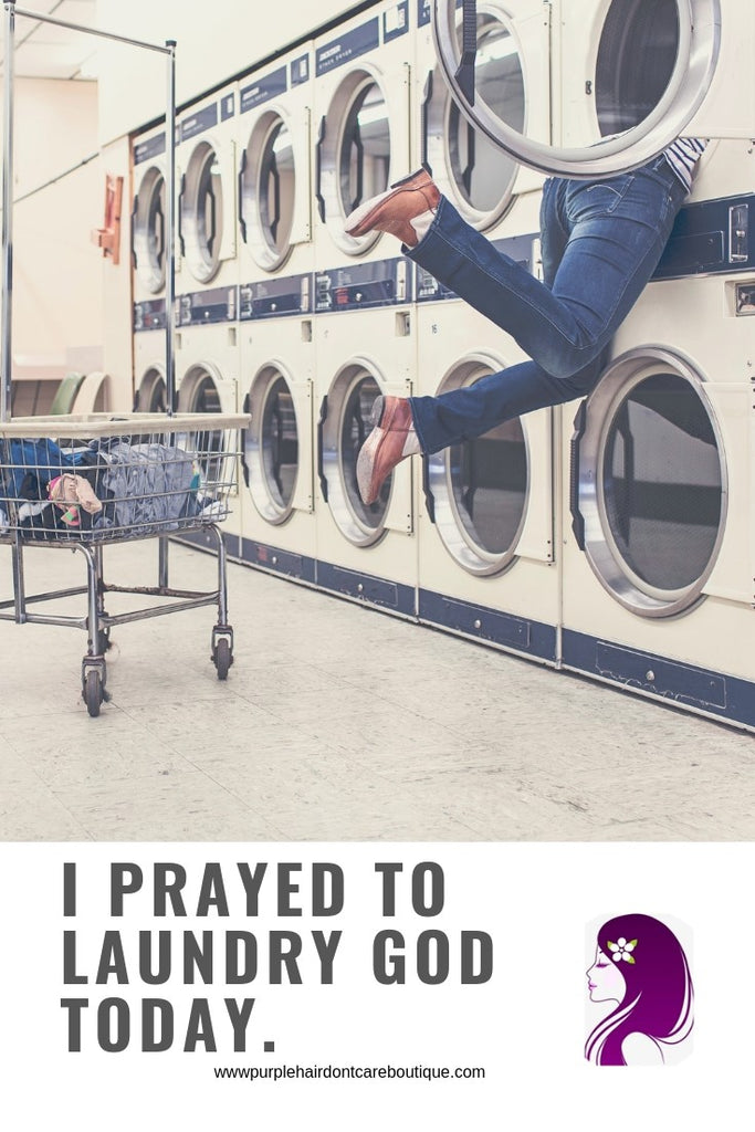 I Prayed to the Laundry God Today.