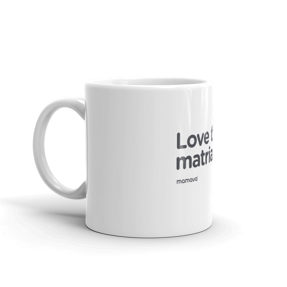 """Love the matriarchy."" Mug"