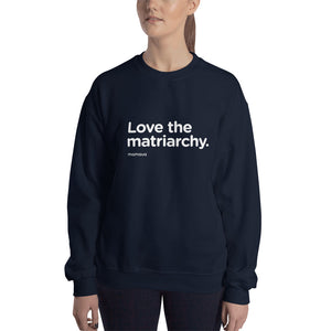 """Love the matriarchy."" Sweatshirt"