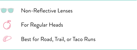 Non-Reflective Lenses, For Regular Heads, Best for Road, Trail, or Taco runs