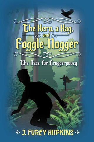 The Hero, A Hag, And Foggle-Nogger: The Race for Croggerpooey *Author signed copy