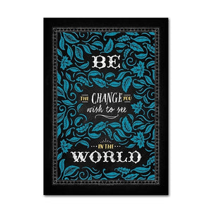 Be The Change In The World - Motivational Wall Art