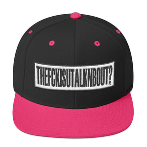 """The Fk Is You Talkn Bout?"" - Clarity Snapback Hat"