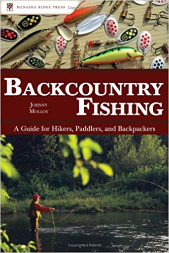 Backcountry Fishing: A Guide For Hikers, Paddlers, And Backpackers