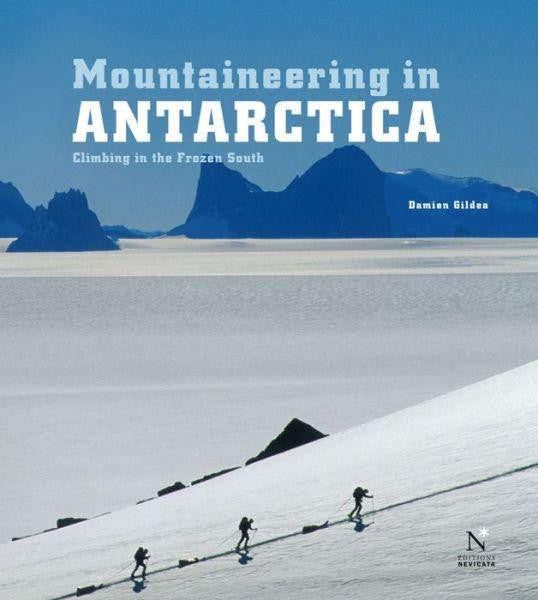Mountaineering in Antarctica: Climbing in the Frozen South