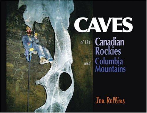 Caves of the Canadian Rockies and the Columbia Mountains