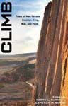 Climb: Tales of Man Versus Boulder, Crag, Wall, and Peak