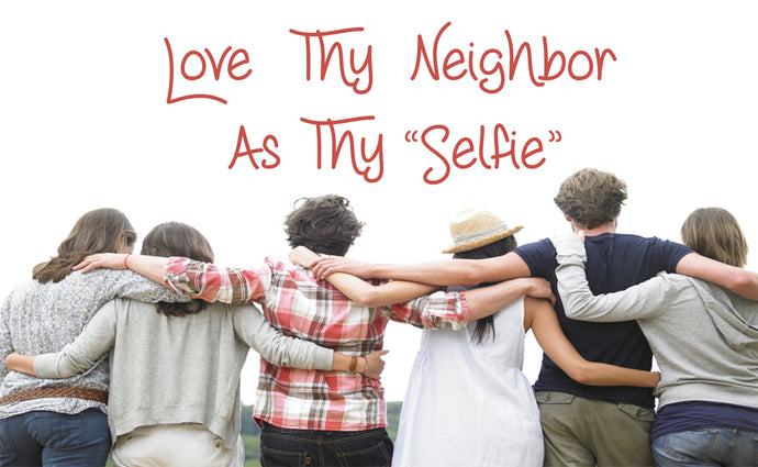 Love Thy Neighbor As Thy 'Selfie'