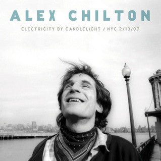 Alex Chilton - Electricity by Candlelight / NYC 2/13/97