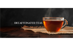Decaffeinated Teas